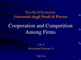 Facoltà di Economia U niversità degli Studi di Parma Cooperation and Competition  Among Firms