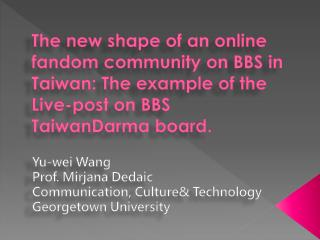 Yu- wei  Wang Prof.  Mirjana Dedaic Communication, Culture& Technology   Georgetown University