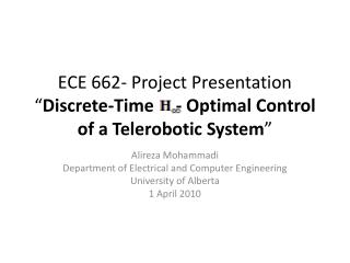 "ECE 662- Project Presentation "" Discrete-Time     - Optimal Control of a Telerobotic System """