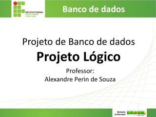 Projeto de Banco de dados Projeto  Lógico