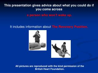 This presentation gives advice about what you could do if you come across   a person who won t wake up.   It includes in