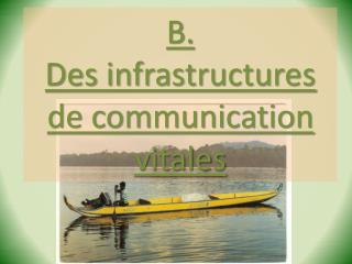 B.  Des infrastructures de communication vitales