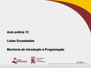 Aula prática  12 Listas Encadeadas Monitoria de Introdução à Programação