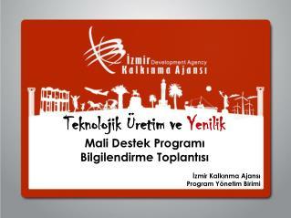 Teknolojik Üretim ve  Yenilik Mali Destek Programı Bilgilendirme Toplantısı İzmir Kalkınma Ajansı