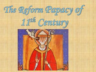 The Reform  Papacy of  11 th  Century