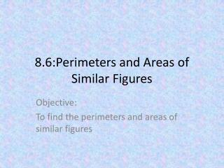 8.6:Perimeters and Areas of Similar Figures