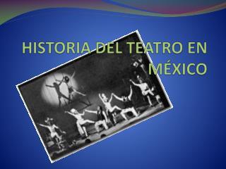 HISTORIA DEL TEATRO EN  M�XICO