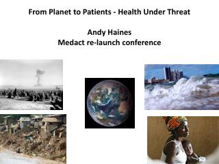From  Planet  to  Patients - Health Under Threat  Andy  Haines  Medact  re-launch conference