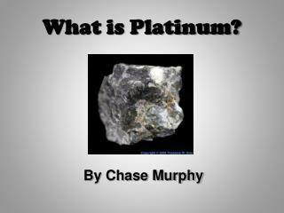 What is Platinum?