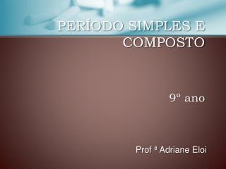 PERÍODO SIMPLES E COMPOSTO 9º ano