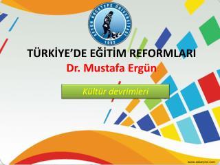 TÜRKİYE'DE EĞİTİM REFORMLARI Dr. Mustafa Ergün