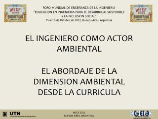 EL INGENIERO COMO ACTOR AMBIENTAL EL ABORDAJE DE LA  DIMENSION AMBIENTAL  DESDE LA CURRICULA