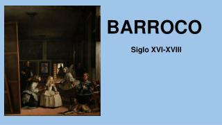 BARROCO Siglo XVI-XVIII
