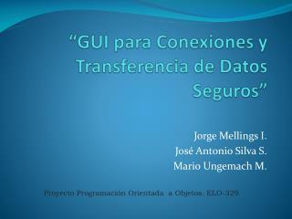 """""""GUI  para  Conexiones  y  Transferencia  de  Datos  S eguros"""""""