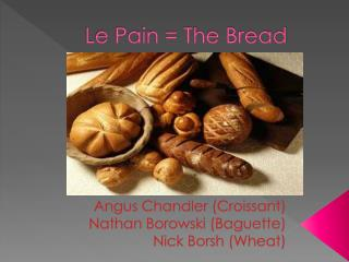 Le Pain = The Bread