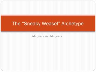 "The ""Sneaky Weasel"" Archetype"