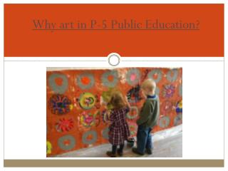 Why art in P-5 Public Education?
