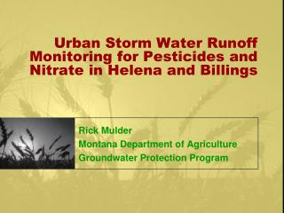 Urban Storm Water Runoff Monitoring for Pesticides and Nitrate in  Helena and Billings