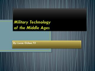 Military Tech n ology of  the Middle Ages