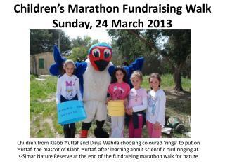 Children's Marathon Fundraising Walk Sunday, 24 March 2013