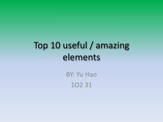 Top 10 useful / amazing elements