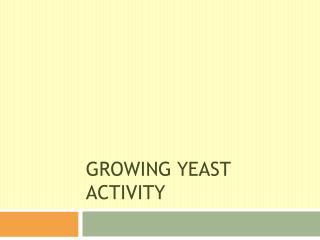 Growing Yeast Activity