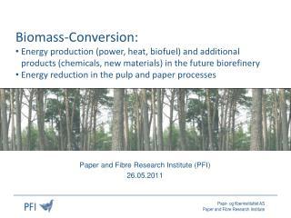 Paper and Fibre Research Institute (PFI) 26.05.2011