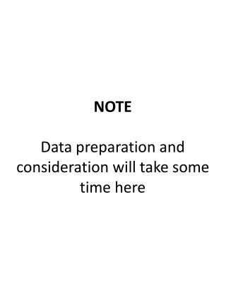 NOTE Data preparation and consideration will take some time here