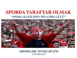 "SPORDA TARAFTAR OLMAK ""SPORA KATILIMIN DİNAMİK GÜCÜ"""