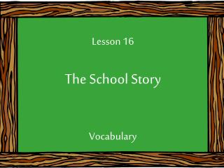 Lesson 16 The School Story Vocabulary