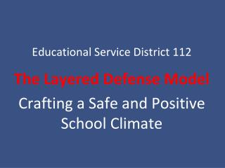 Educational Service District 112 The Layered Defense Model