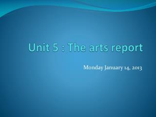 Unit 5 : The arts report