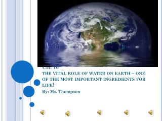 CH: 10  the vital role of water on earth – one of the most important ingredients for life!