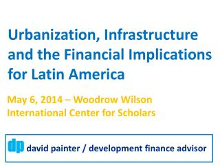 Urbanization, Infrastructure  and  the  Financial Implications  for  Latin America