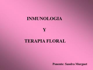 INMUNOLOGIA   Y   TERAPIA FLORAL