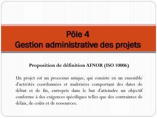 Pôle 4  Gestion administrative  des  projets