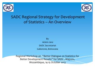 SADC Regional Strategy for Development of Statistics � An Overview