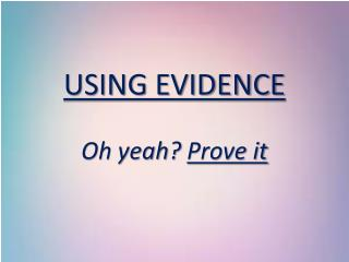 USING EVIDENCE Oh yeah?  Prove it