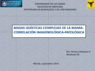 UNIVERSIDAD DE LOS ANDES FACULTAD DE MEDICINA POSTGRADO DE RADIOLOGÍA Y DX. POR IMÁGENES