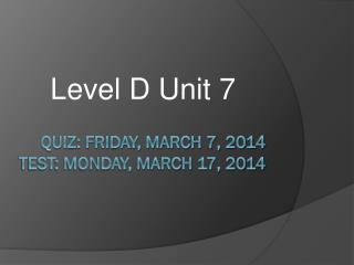 Quiz: Friday, March 7, 2014 Test: Monday, March 17, 2014