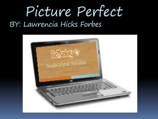 Picture Perfect BY:  Lawrencia  Hicks Forbes