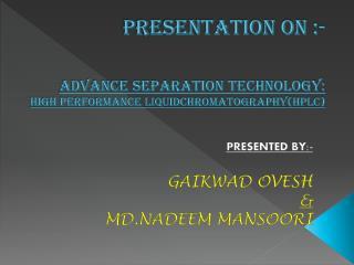 PRESENTATION ON :- Advance separation technology:   high performance liquidchromatography(HPLC)