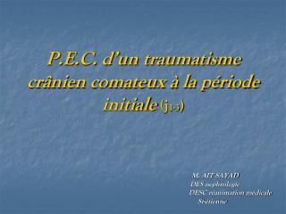 P.E.C. d un traumatisme cr nien comateux   la p riode initiale j1-3
