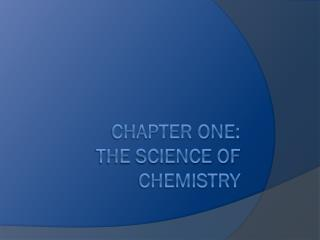 Chapter One:  The Science of Chemistry