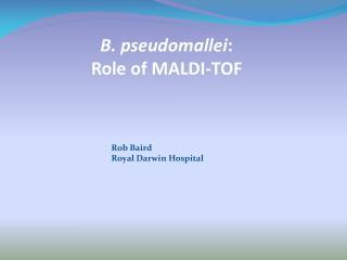 B. pseudomallei :  Role of MALDI-TOF