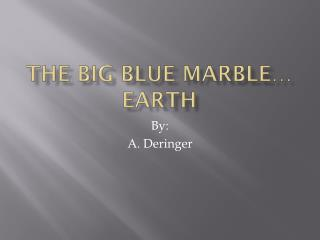 The Big Blue Marble… EARTH