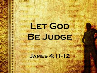 Let God  Be Judge James 4:11-12