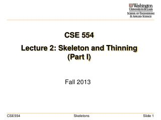 CSE 554 Lecture 2: Skeleton and Thinning (Part I)