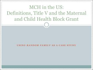 MCH  in the US:  Definitions, Title V and the Maternal and Child Health Block Grant