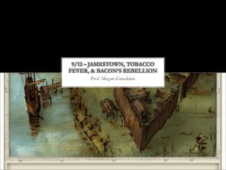 9 /12  – Jamestown, Tobacco Fever, & Bacon's Rebellion